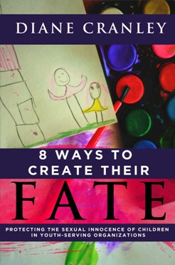 8 Ways to Create their Fate: Protecting the Sexual Innocence of Children in Youth-Serving Organizations